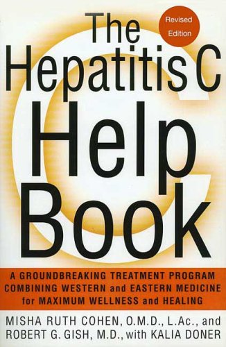 The Hepatitis C Help Book: A Groundbreaking Treatment Program Combining Western and Eastern Medicine for Maximum Wellness and Healing 9780312372729