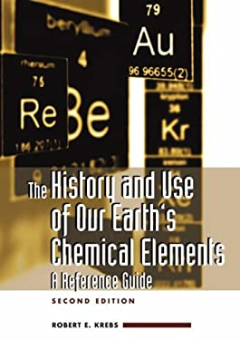 The History and Use of Our Earth's Chemical Elements: A Reference Guide - 2nd Edition