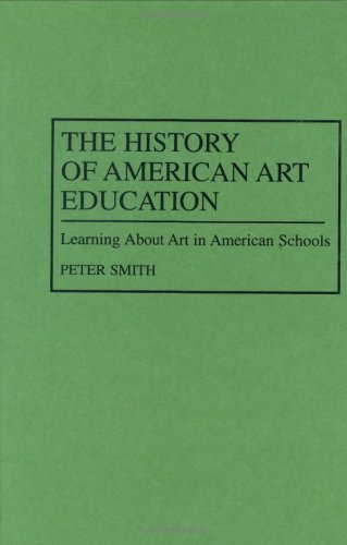The History of American Art Education: Learning about Art in American Schools 9780313298707