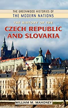 The History of the Czech Republic and Slovakia 9780313363054