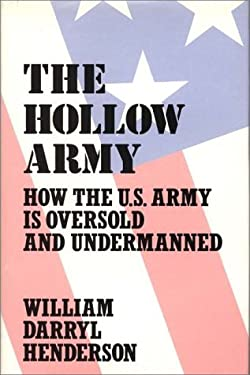 The Hollow Army: How the U.S. Army Is Oversold and Undermanned 9780313268748
