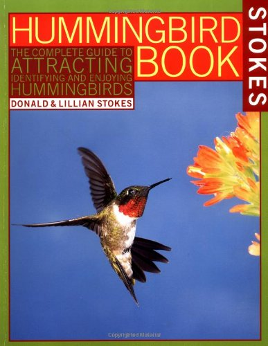 The Hummingbird Book: The Complete Guide to Attracting, Identifying, and Enjoying Hummingbirds 9780316817158