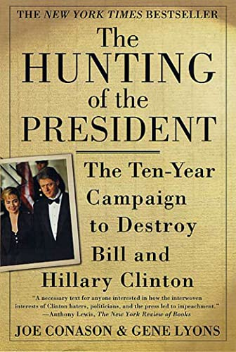 The Hunting of the President: The Ten-Year Campaign to Destroy Bill and Hillary Clinton 9780312273194