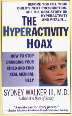 The Hyperactivity Hoax: How to Stop Drugging Your Child and Find Real Medical Help 9780312970987