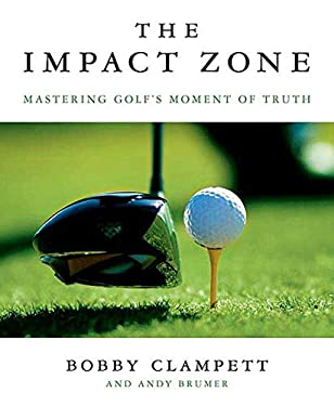 The Impact Zone: Mastering Golf's Moment of Truth 9780312354817