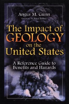 The Impact of Geology on the United States: A Reference Guide to Benefits and Hazards 9780313314445