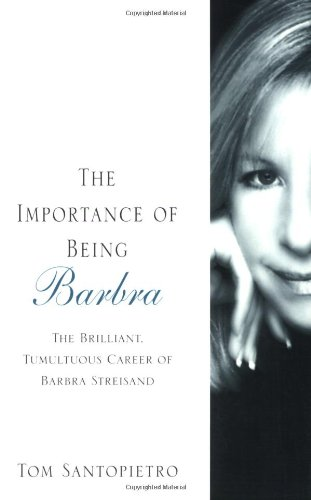 The Importance of Being Barbra: The Brilliant, Tumultuous Career of Barbra Streisand 9780312375614