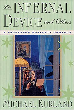 The Infernal Device and Others: A Professor Moriarty Omnibus 9780312252731