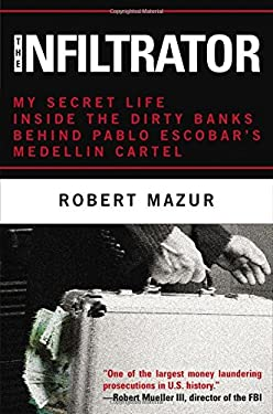 The Infiltrator: My Secret Life Inside the Dirty Banks Behind Pablo Escobar's Medellin Cartel 9780316077538