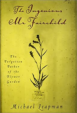 The Ingenious Mr. Fairchild: The Forgotten Father of the Flower Garden 9780312276683