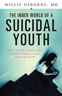 The Inner World of a Suicidal Youth: What Every Parent and Health Professional Should Know 9780313348556