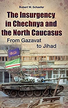 The Insurgency in Chechnya and the North Caucasus: From Gazavat to Jihad 9780313386343