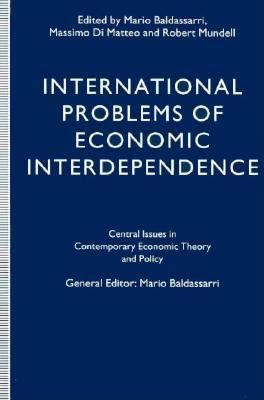 The International Problems of Economic Interdependency: Central Issues in Contemporary Economic Theory & Policy 9780312121266