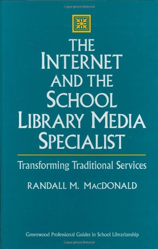 The Internet and the School Library Media Specialist: Transforming Traditional Services 9780313300288