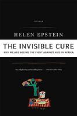 The Invisible Cure: Why We Are Losing the Fight Against AIDS in Africa 9780312427726