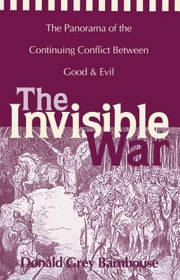 The Invisible War: The Panorama of the Continuing Conflict Between Good and Evil 9780310204817