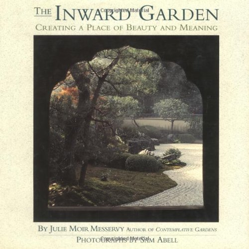 The Inward Garden: Creating a Place of Beauty and Meaning 9780316567923