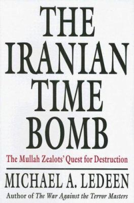 The Iranian Time Bomb: The Mullah Zealots' Quest for Destruction 9780312376550