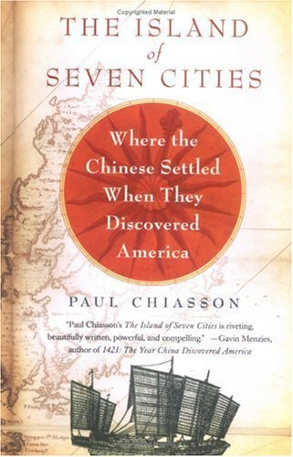 The Island of Seven Cities: The Discovery of a Lost Chinese Settlement in North America 9780312361860