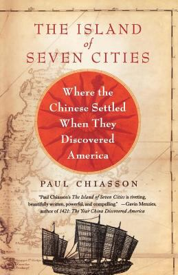 The Island of Seven Cities: Where the Chinese Settled When They Discovered America 9780312362058