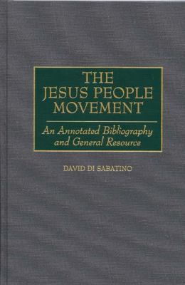 The Jesus People Movement: An Annotated Bibliography and General Resource 9780313302688