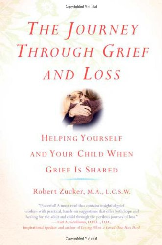 The Journey Through Grief and Loss: Helping Yourself and Your Child When Grief Is Shared 9780312374143