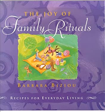 The Joy of Family Rituals: Recipes for Everyday Living 9780312253288