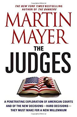 The Judges: A Penetrating Exploration of American Courts and of the New Decisions--Hard Decisions--They Must Make for a New Millen 9780312289751