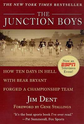 The Junction Boys: How 10 Days in Hell with Bear Bryant Forged a Champion Team at Texas A&m 9780312267551