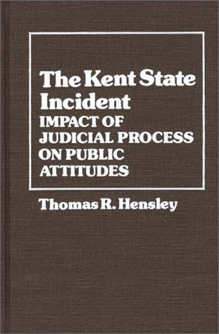The Kent State Incident: Impact of Judicial Process on Public Attitudes 9780313212208