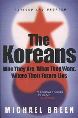 The Koreans: Who They Are, What They Want, Where Their Future Lies 9780312326098