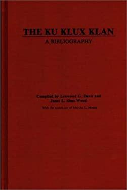 The Ku Klux Klan: A Bibliography 9780313229497