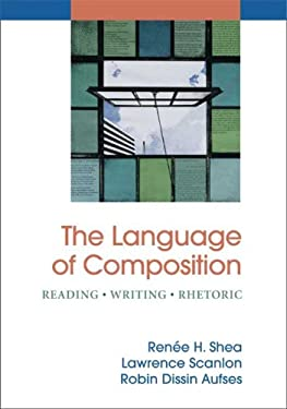 The Language of Composition: Reading, Writing, Rhetoric 9780312450946