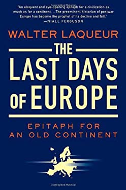 The Last Days of Europe: Epitaph for an Old Continent 9780312368708
