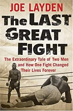 The Last Great Fight: The Extraordinary Tale of Two Men and How One Fight Changed Their Lives Forever 9780312353308