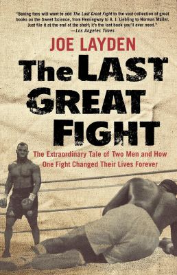 The Last Great Fight: The Extraordinary Tale of Two Men and How One Fight Changed Their Lives Forever 9780312353315
