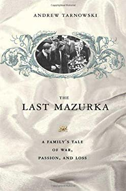 The Last Mazurka: A Family's Tale of War, Passion, and Loss 9780312367404