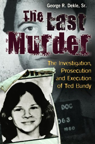 The Last Murder: The Investigation, Prosecution, and Execution of Ted Bundy 9780313397431
