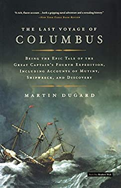 The Last Voyage of Columbus: Being the Epic Tale of the Great Captain's Fourth Expedition, Including Accounts of Mutiny, Shipwreck, and Discovery 9780316154567