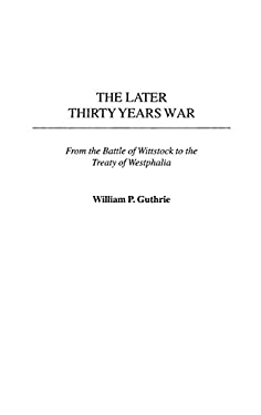 The Later Thirty Years War: From the Battle of Wittstock to the Treaty of Westphalia 9780313324086