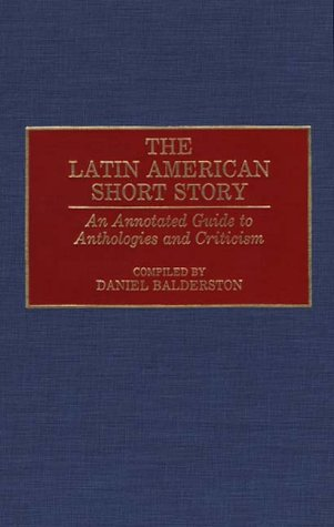 The Latin American Short Story: An Annotated Guide to Anthologies and Criticism 9780313273605