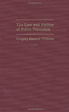 The Law and Politics of Police Discretion 9780313240706