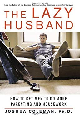 The Lazy Husband: How to Get Men to Do More Parenting and Housework 9780312327941