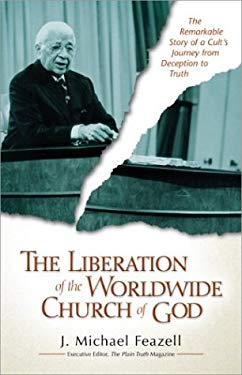 The Liberation of the Worldwide Church of God: The Remarkable Story of a Cult's Journey from Deception to Truth 9780310238584