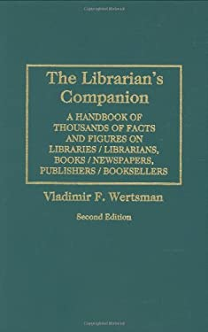 The Librarian's Companion: A Handbook of Thousands of Facts and Figures on Libraries / Librarians, Books / Newspapers, Publishers / Booksellers D 9780313299759