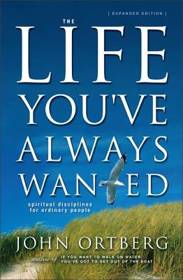 Life You've Always Wanted: Spiritual Disciplines for Ordinary People 9780310246954