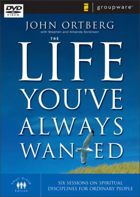 The Life You've Always Wanted: Six Sessions on Spiritual Disciplines for Ordinary People 9780310261780