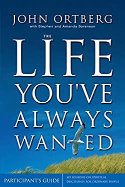 The Life You've Always Wanted Participant's Guide: Six Sessions on Spiritual Disciplines for Ordinary People 9780310255888