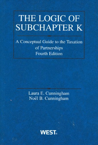 The Logic of Subchapter K: A Conceptual Guide to the Taxation of Partnerships 9780314199850