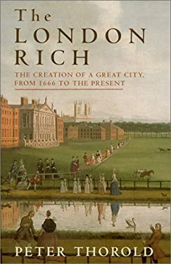 The London Rich: The Creation of a Great City, from 1666 to the Present 9780312266165